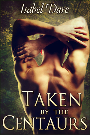 Taken by the Centaurs book cover by Isabel Dare - gay centaur erotica