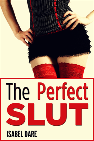 the-perfect-slut-isabel-dare-kindle-erotica-300x450